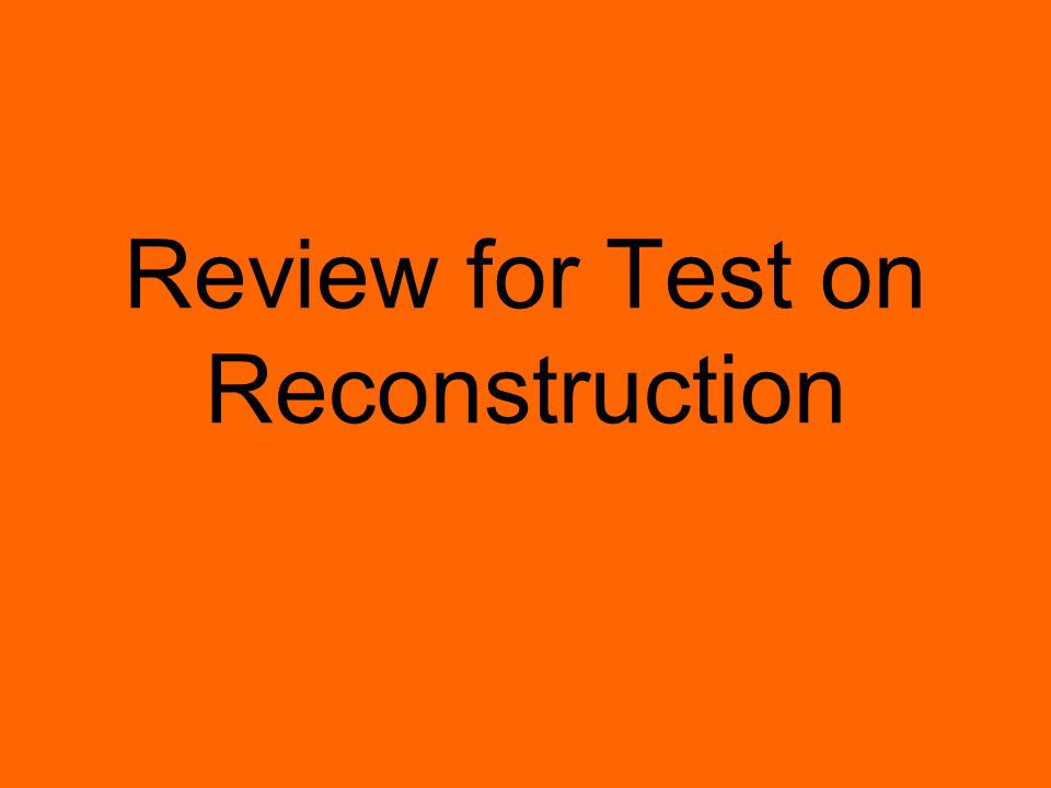 Review for Test on Reconstruction