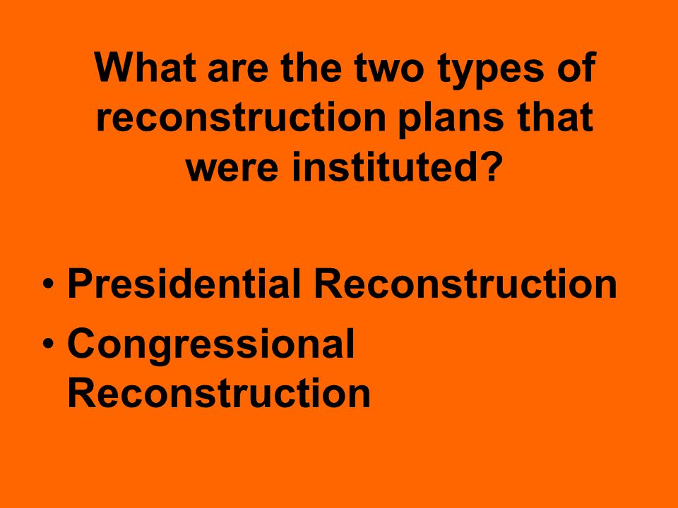 What are the two types of reconstruction plans that were instituted.