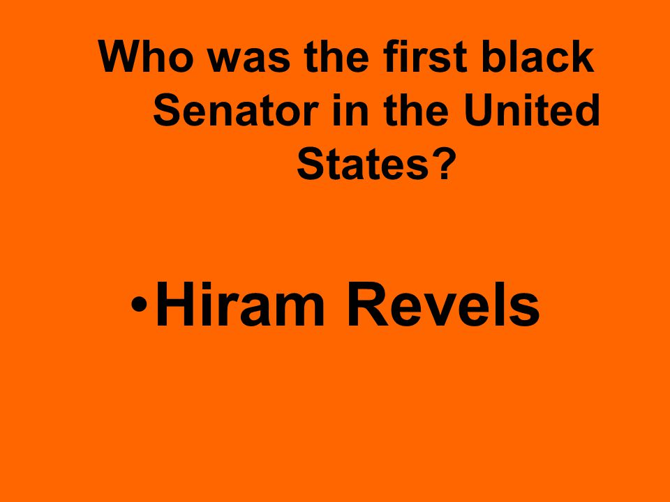 Who was the first black Senator in the United States Hiram Revels
