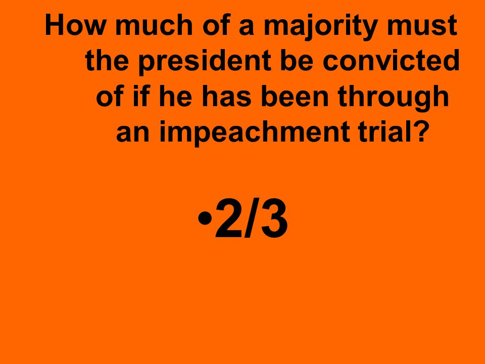 How much of a majority must the president be convicted of if he has been through an impeachment trial.