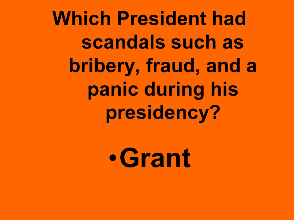 Which President had scandals such as bribery, fraud, and a panic during his presidency Grant