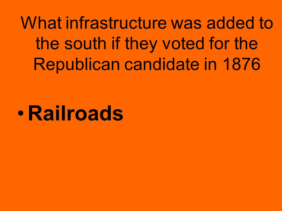What infrastructure was added to the south if they voted for the Republican candidate in 1876 Railroads