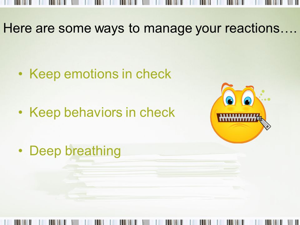 Here are some ways to manage your reactions….