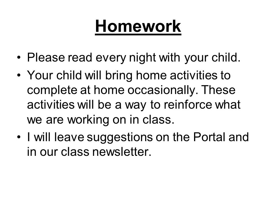 Homework Please read every night with your child.