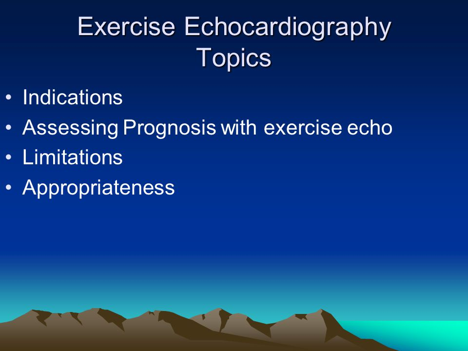 Exercise Echocardiography Topics Indications Assessing Prognosis with exercise echo Limitations Appropriateness