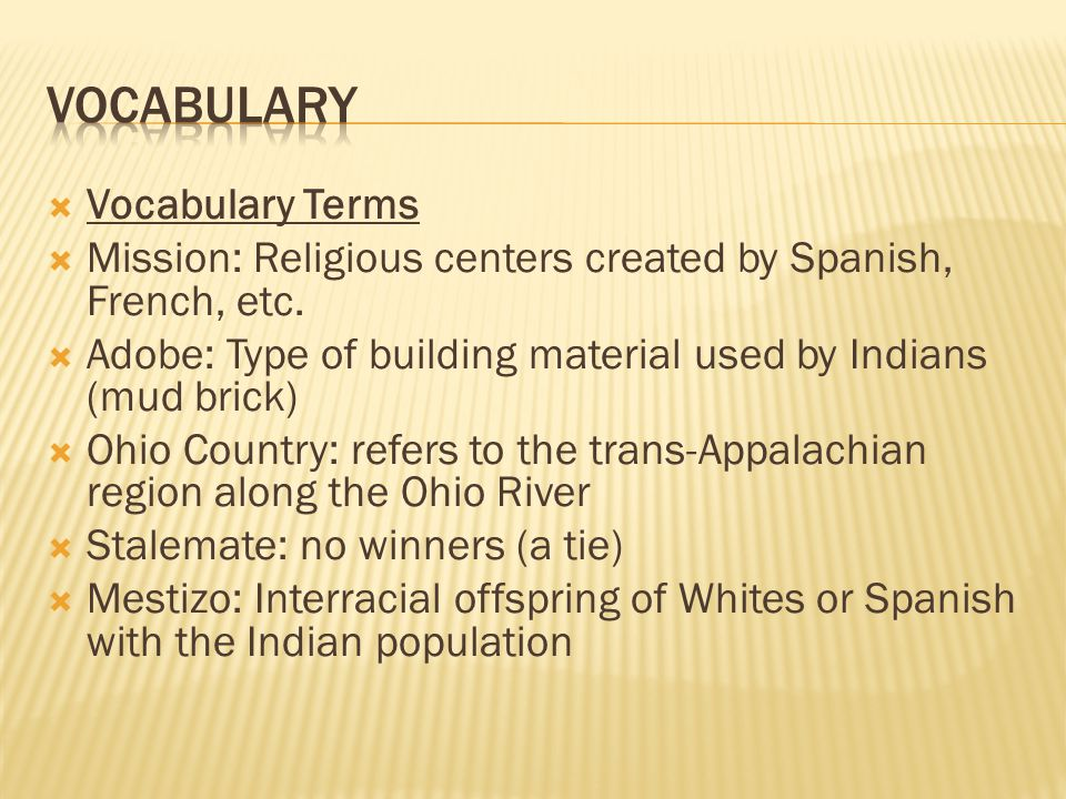 Vocabulary Terms  Mission: Religious centers created by Spanish, French, etc.