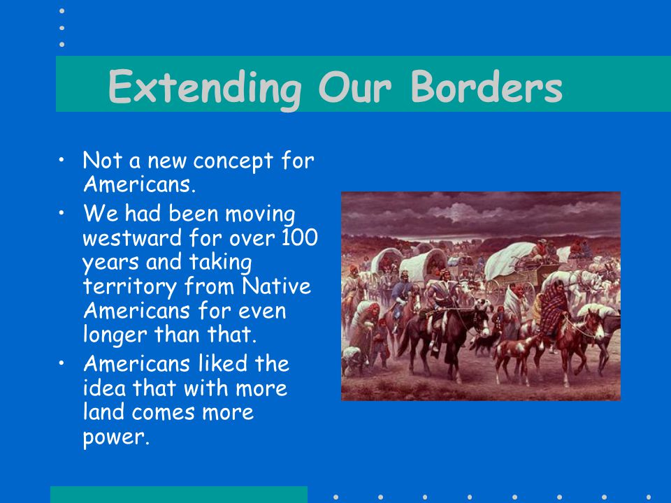 Extending Our Borders Not a new concept for Americans.