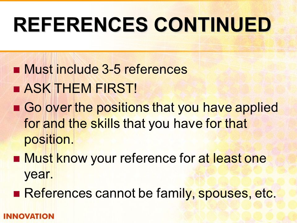 REFERENCES CONTINUED Must include 3-5 references ASK THEM FIRST.