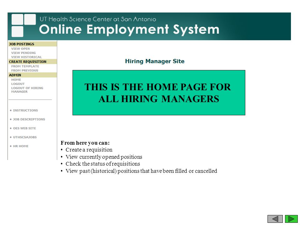 From here you can: Create a requisition View currently opened positions Check the status of requisitions View past (historical) positions that have been filled or cancelled THIS IS THE HOME PAGE FOR ALL HIRING MANAGERS