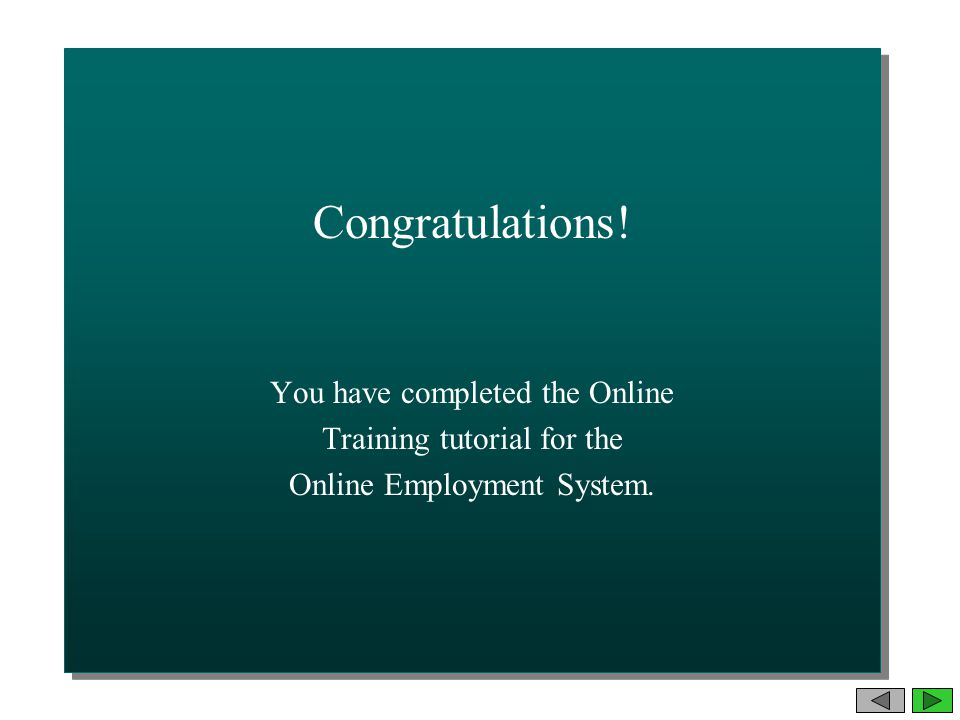 Congratulations. You have completed the Online Training tutorial for the Online Employment System.