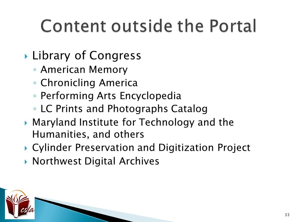  Library of Congress ◦ American Memory ◦ Chronicling America ◦ Performing Arts Encyclopedia ◦ LC Prints and Photographs Catalog  Maryland Institute for Technology and the Humanities, and others  Cylinder Preservation and Digitization Project  Northwest Digital Archives 33
