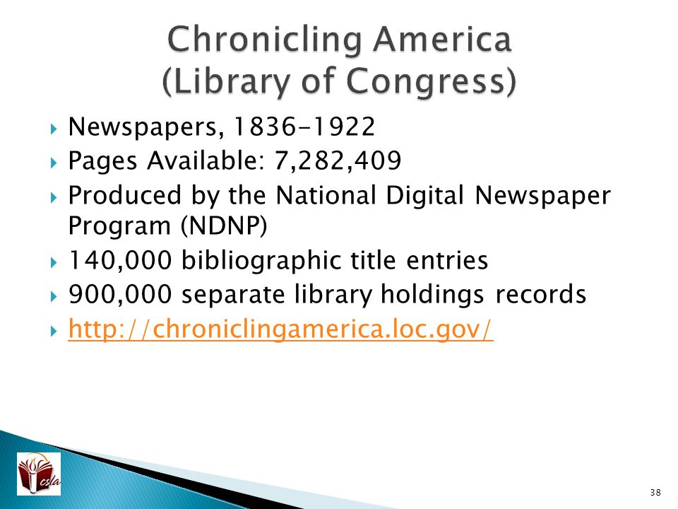  Newspapers,  Pages Available: 7,282,409  Produced by the National Digital Newspaper Program (NDNP)  140,000 bibliographic title entries  900,000 separate library holdings records 