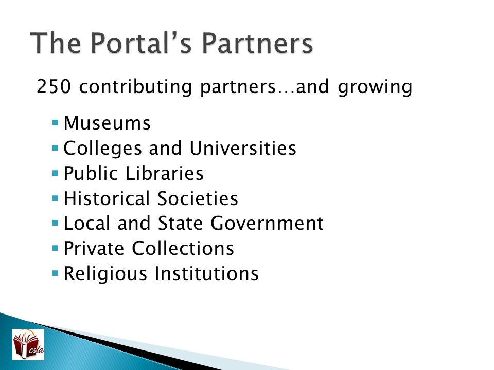 250 contributing partners…and growing  Museums  Colleges and Universities  Public Libraries  Historical Societies  Local and State Government  Private Collections  Religious Institutions