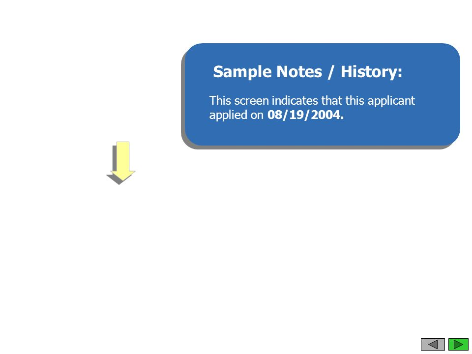 Sample Notes / History: This screen indicates that this applicant applied on 08/19/2004.