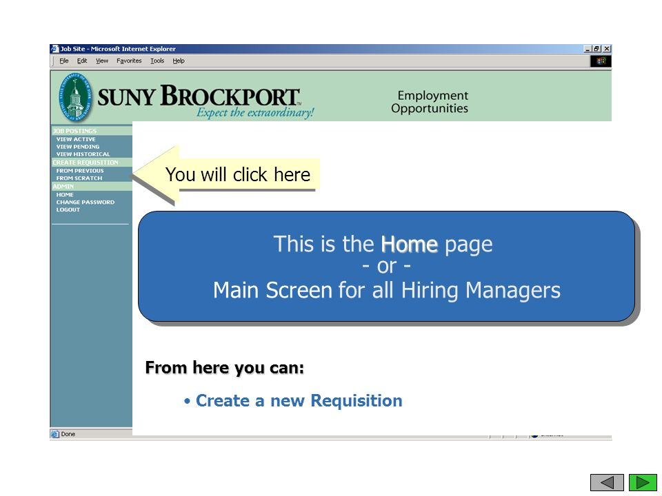 From here you can: Create a new Requisition You will click here Home This is the Home page - or - Main Screen for all Hiring Managers
