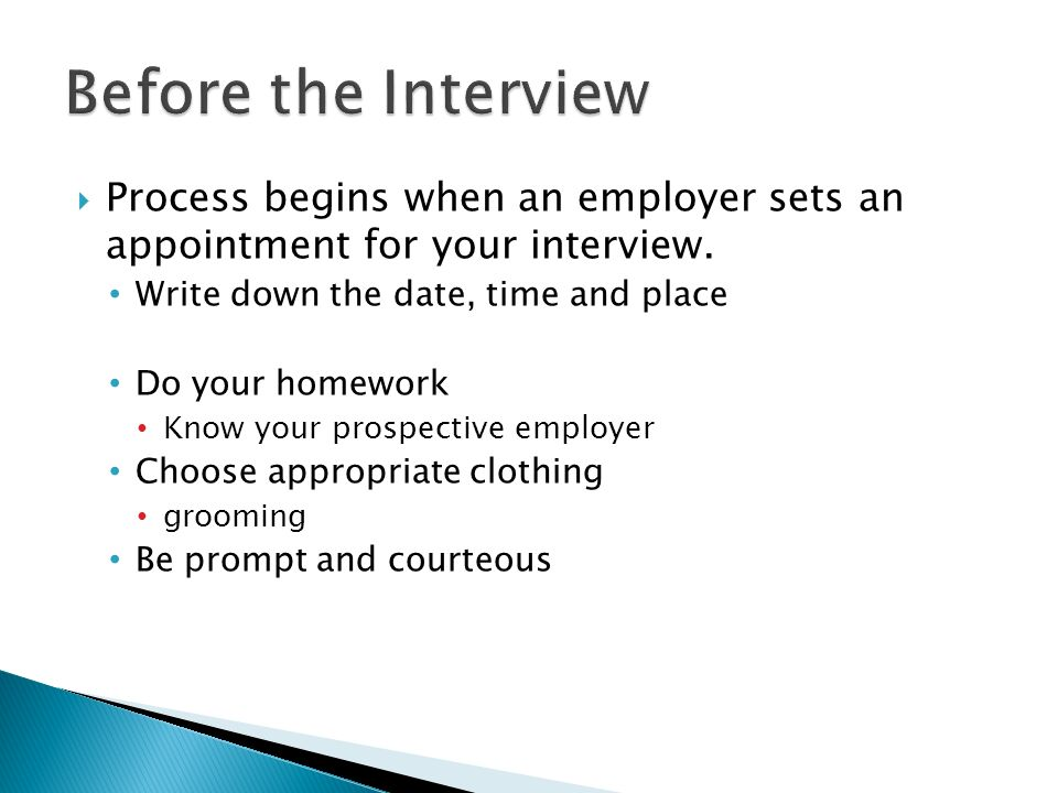  Process begins when an employer sets an appointment for your interview.