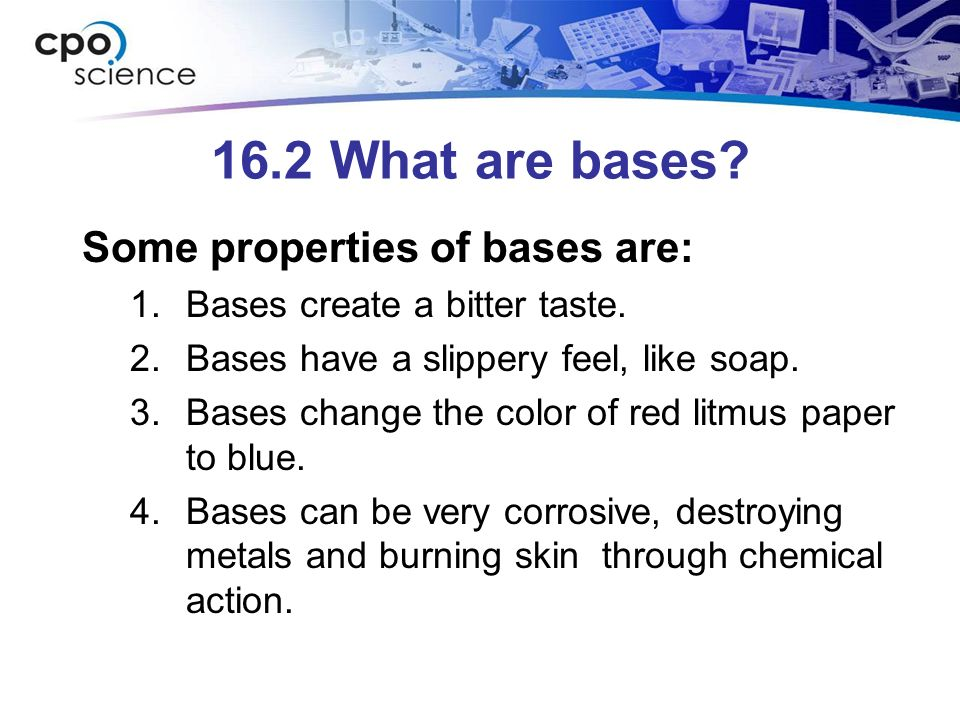 16.2 What are bases. Some properties of bases are: 1.Bases create a bitter taste.