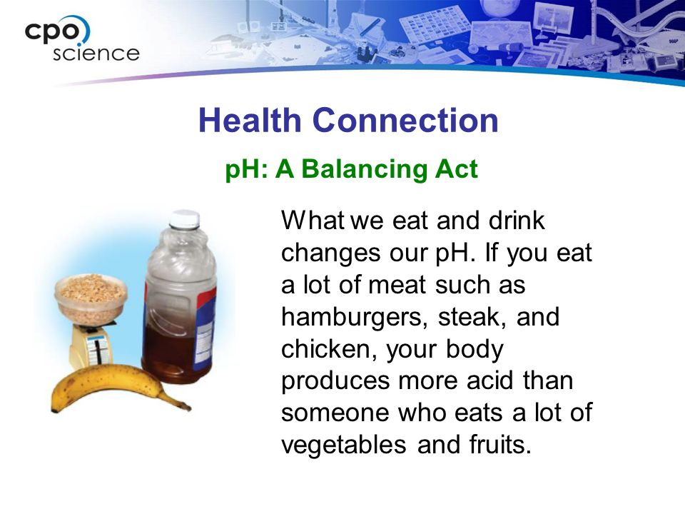 Health Connection pH: A Balancing Act What we eat and drink changes our pH.