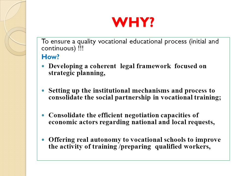 WHY. To ensure a quality vocational educational process (initial and continuous) !!.