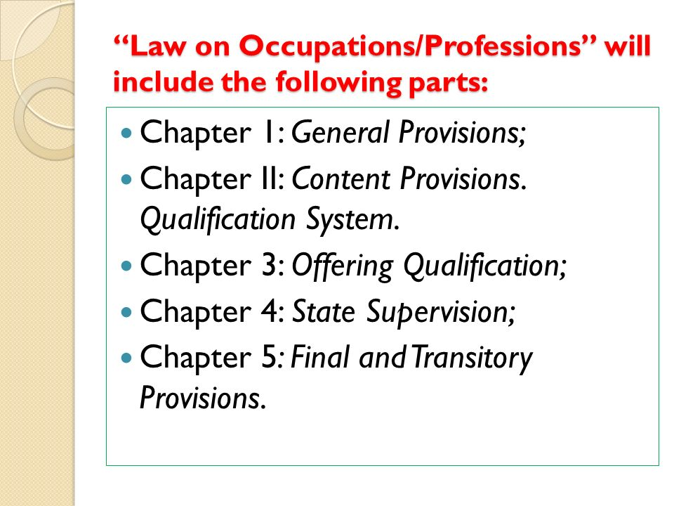 Law on Occupations/Professions will include the following parts: Chapter 1: General Provisions; Chapter II: Content Provisions.