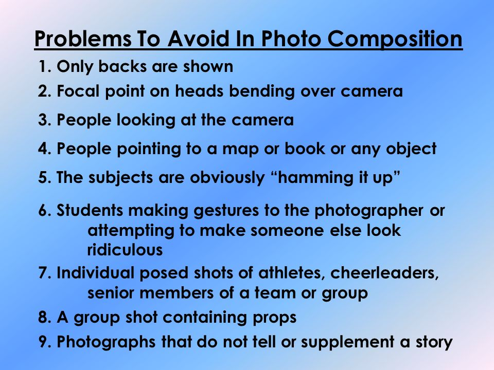 Problems To Avoid In Photo Composition 1. Only backs are shown 2.