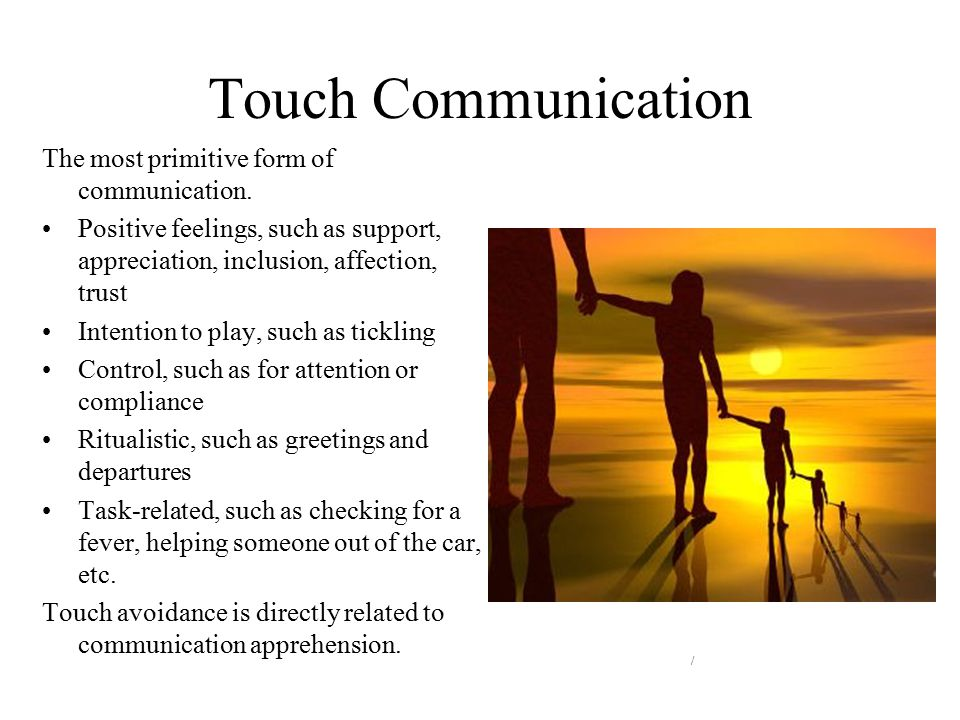 Touch Communication The most primitive form of communication.
