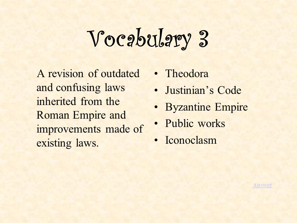 Vocabulary 3 A revision of outdated and confusing laws inherited from the Roman Empire and improvements made of existing laws.