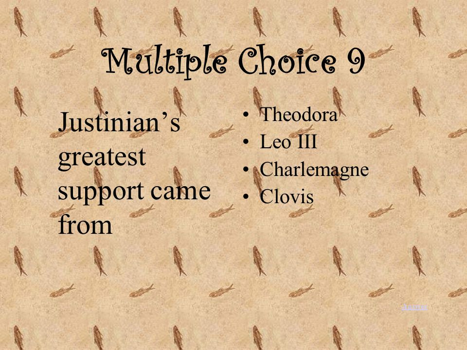 Multiple Choice 9 Justinian's greatest support came from Theodora Leo III Charlemagne Clovis Answer