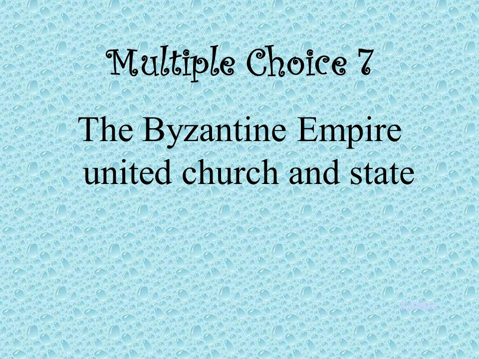 Multiple Choice 7 The Byzantine Empire united church and state Category