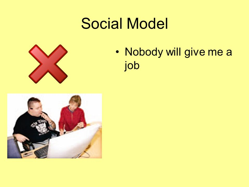 Social Model Nobody will give me a job