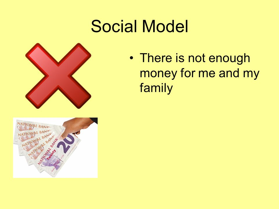 Social Model There is not enough money for me and my family