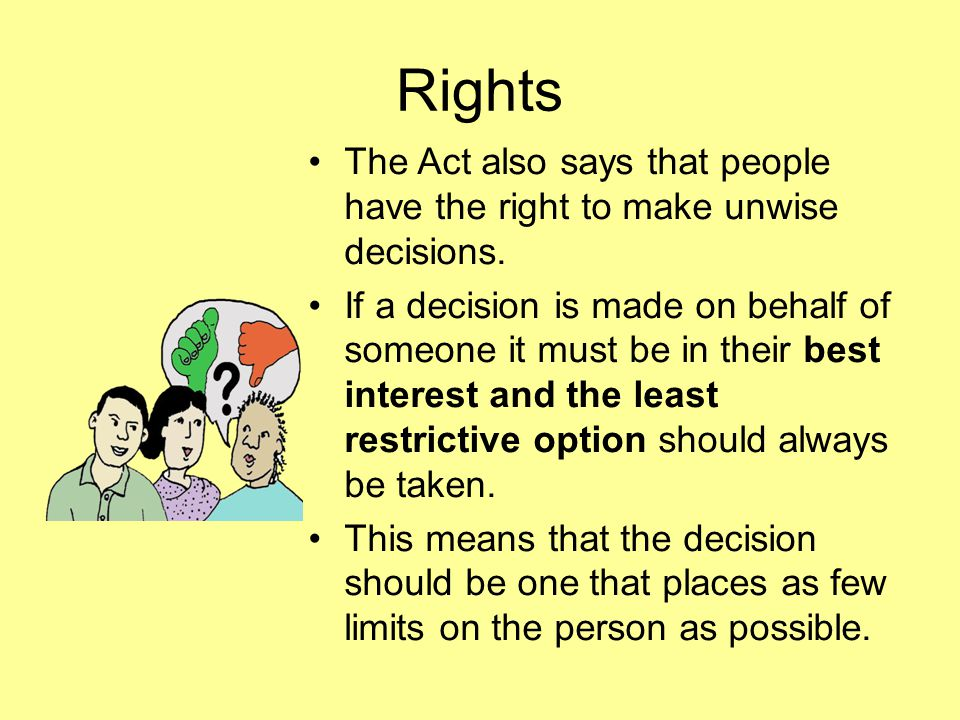 Rights The Act also says that people have the right to make unwise decisions.