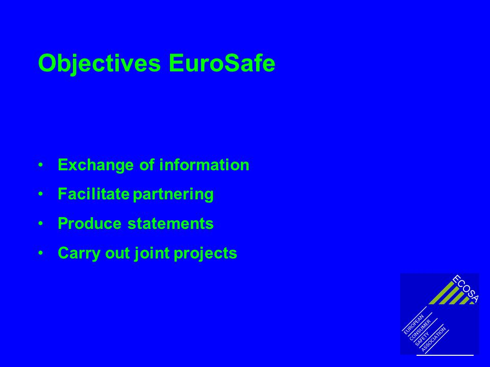 Objectives EuroSafe Exchange of information Facilitate partnering Produce statements Carry out joint projects
