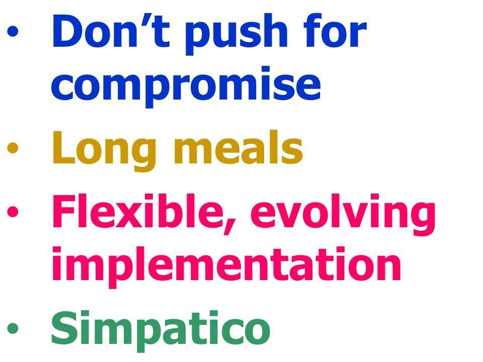 Don't push for compromise Long meals Flexible, evolving implementation Simpatico