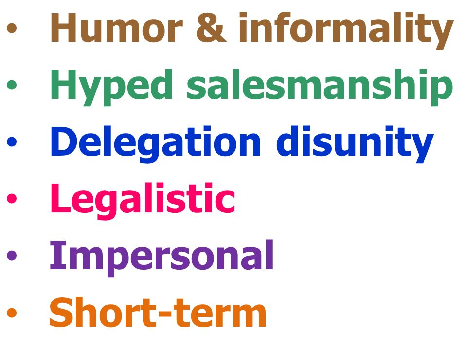 Humor & informality Hyped salesmanship Delegation disunity Legalistic Impersonal Short-term