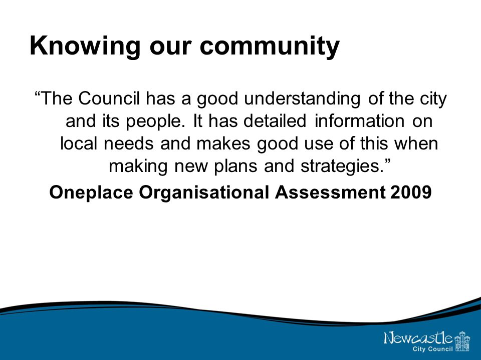 Knowing our community The Council has a good understanding of the city and its people.