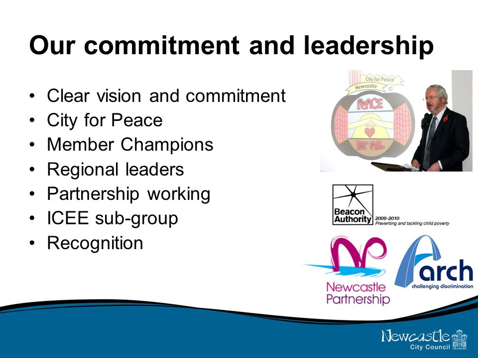 Our commitment and leadership Clear vision and commitment City for Peace Member Champions Regional leaders Partnership working ICEE sub-group Recognition