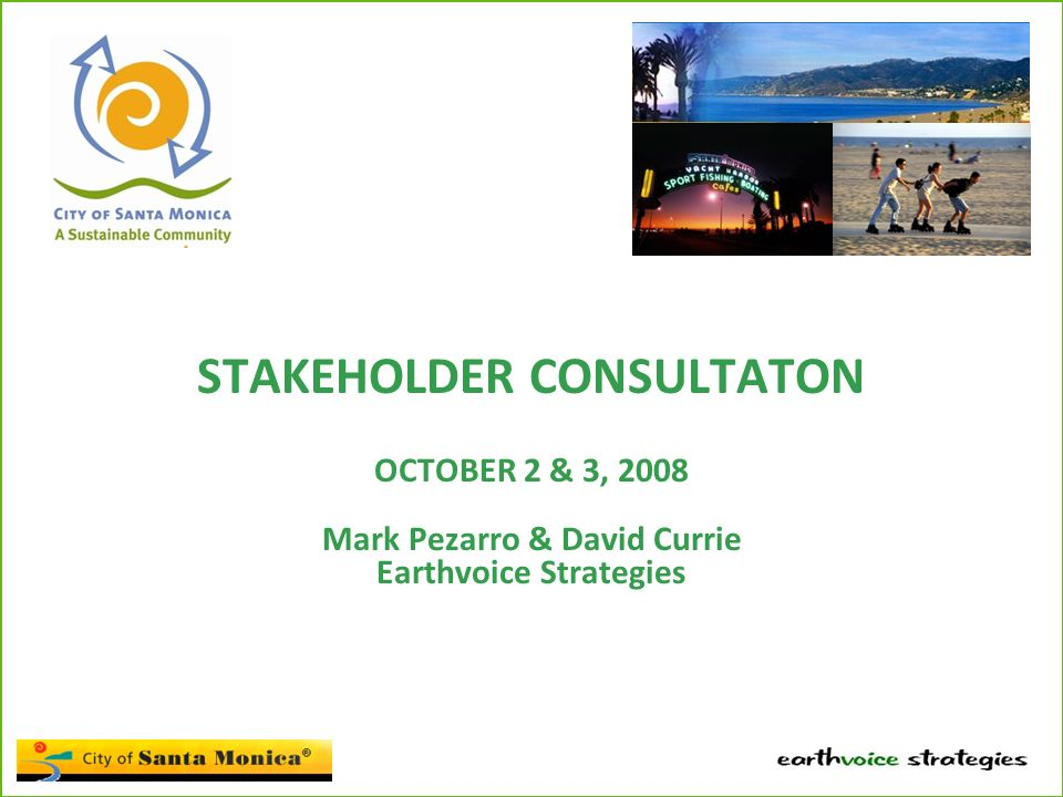 STAKEHOLDER CONSULTATON OCTOBER 2 & 3, 2008 Mark Pezarro & David Currie Earthvoice Strategies