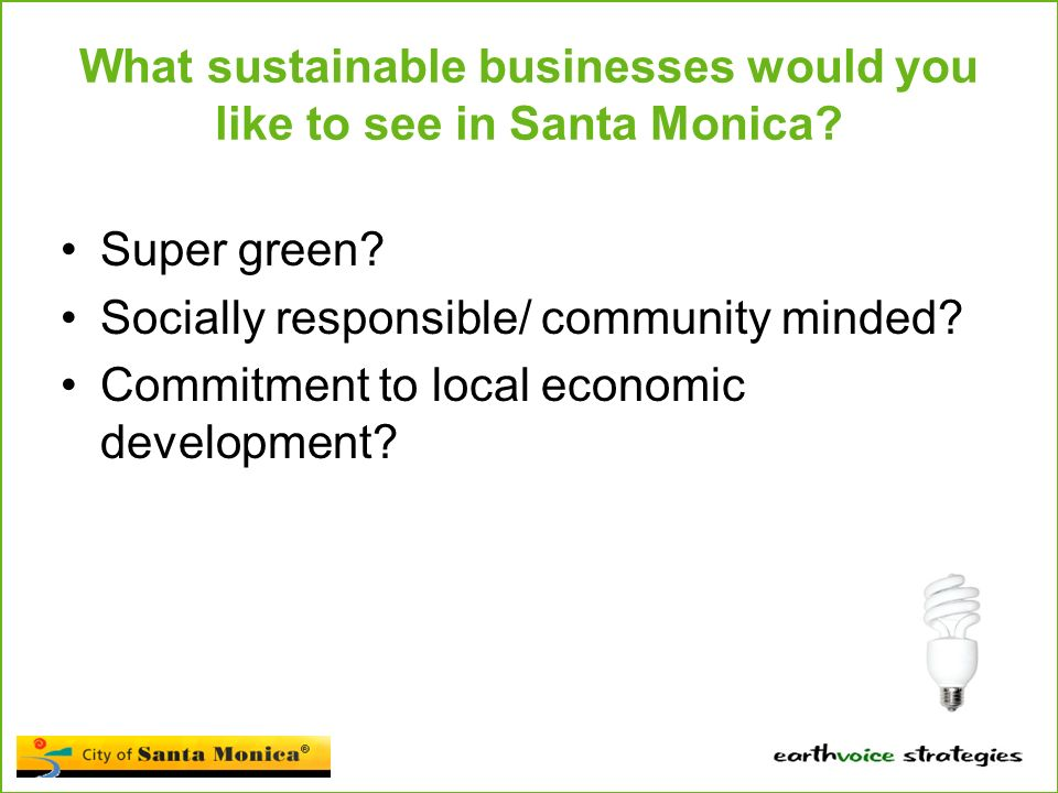 What sustainable businesses would you like to see in Santa Monica.