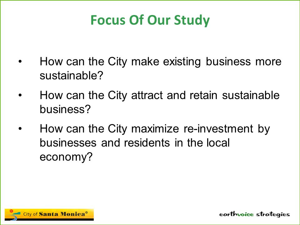 Focus Of Our Study How can the City make existing business more sustainable.