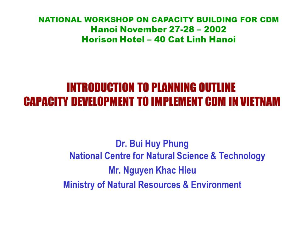 INTRODUCTION TO PLANNING OUTLINE CAPACITY DEVELOPMENT TO IMPLEMENT CDM IN VIETNAM Dr.