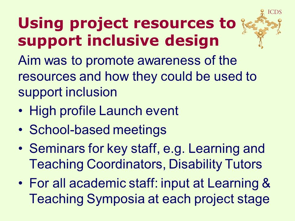 Aim was to promote awareness of the resources and how they could be used to support inclusion High profile Launch event School-based meetings Seminars for key staff, e.g.