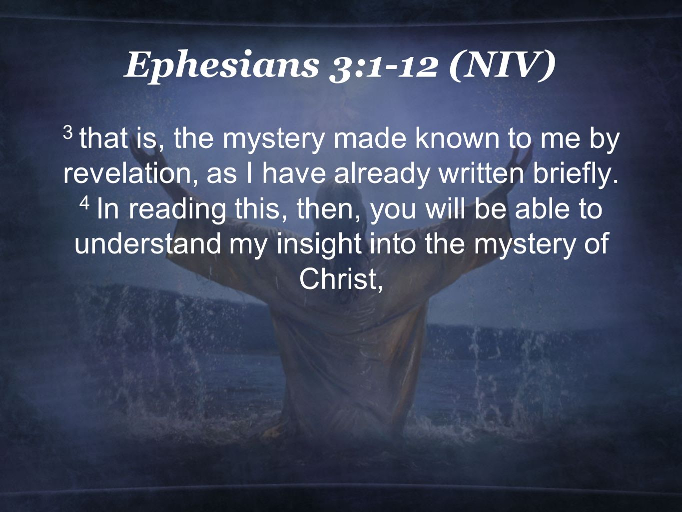 Ephesians 3:1-12 (NIV) 3 that is, the mystery made known to me by revelation, as I have already written briefly.