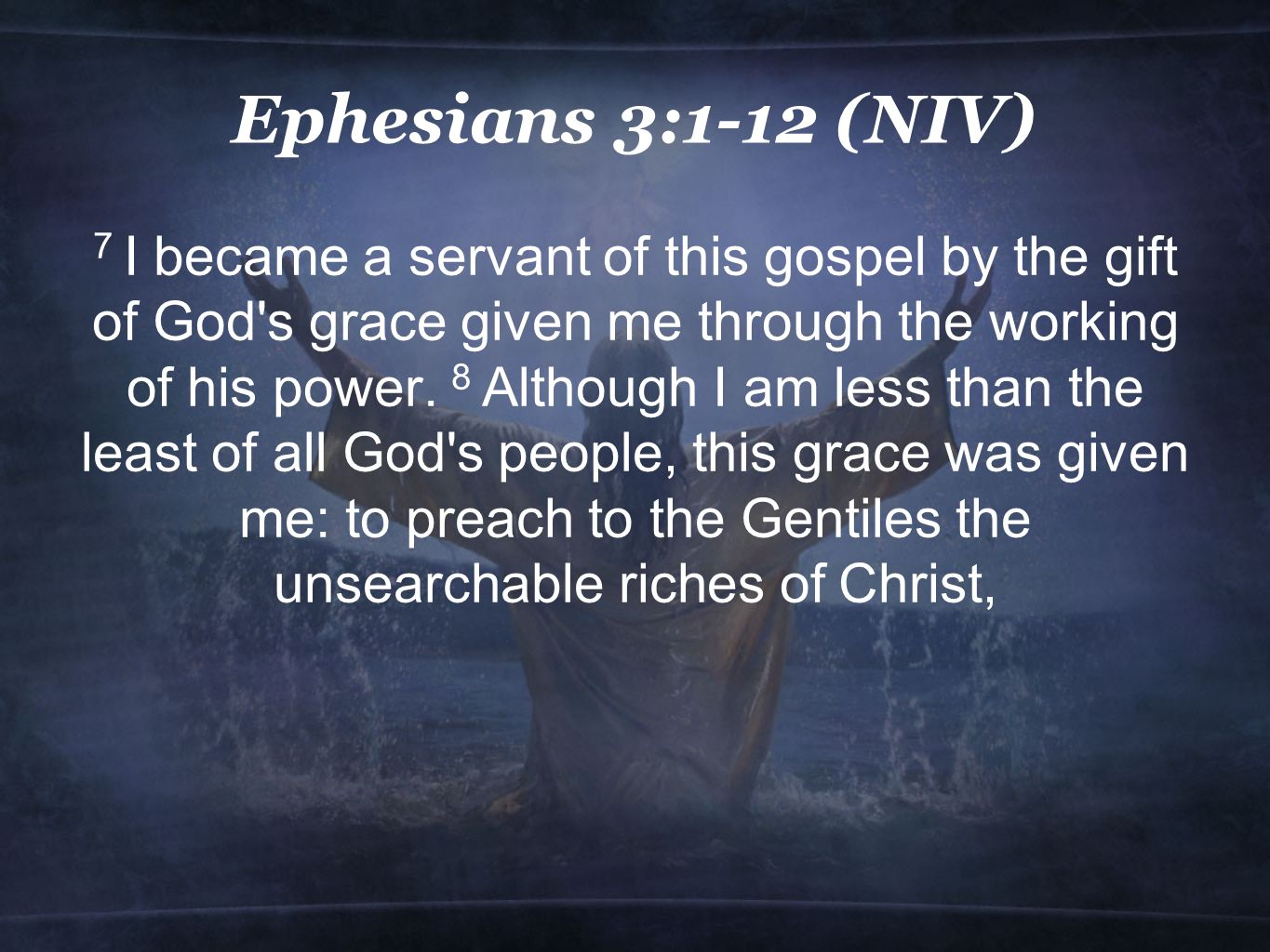 Ephesians 3:1-12 (NIV) 7 I became a servant of this gospel by the gift of God s grace given me through the working of his power.