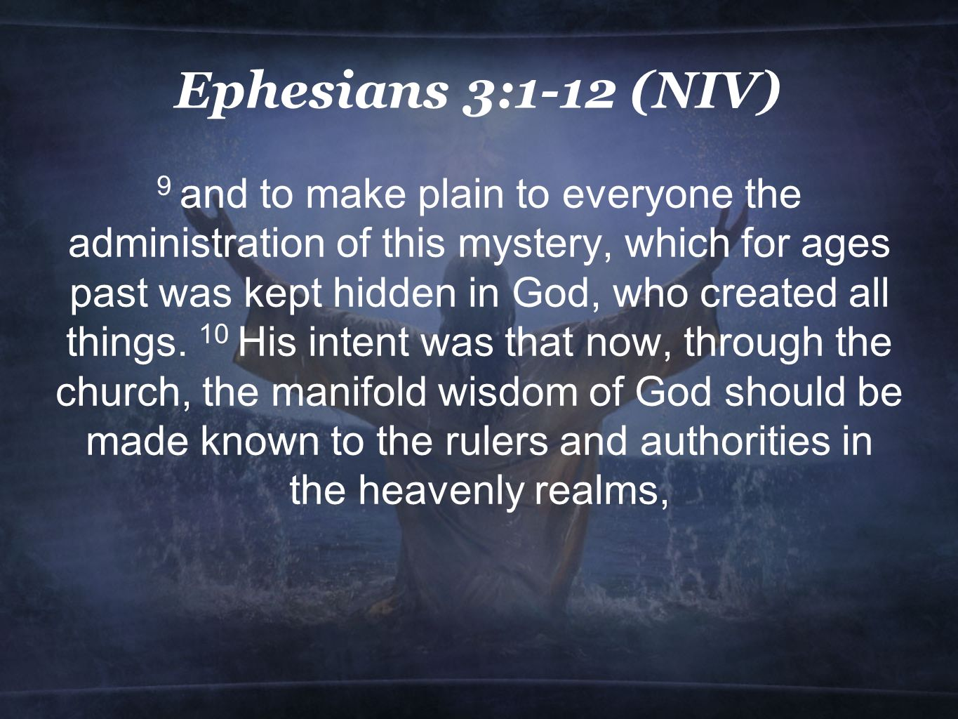 Ephesians 3:1-12 (NIV) 9 and to make plain to everyone the administration of this mystery, which for ages past was kept hidden in God, who created all things.