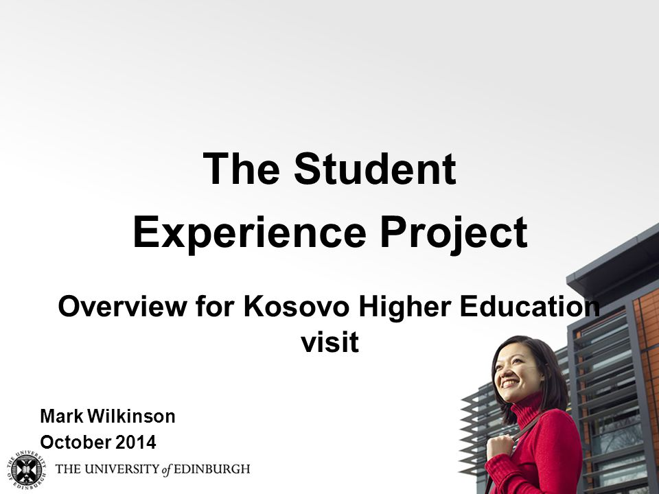 The Student Experience Project Overview for Kosovo Higher Education visit Mark Wilkinson October 2014