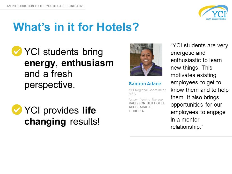 AN INTRODUCTION TO THE YOUTH CAREER INITIATIVE YCI students bring energy, enthusiasm and a fresh perspective.
