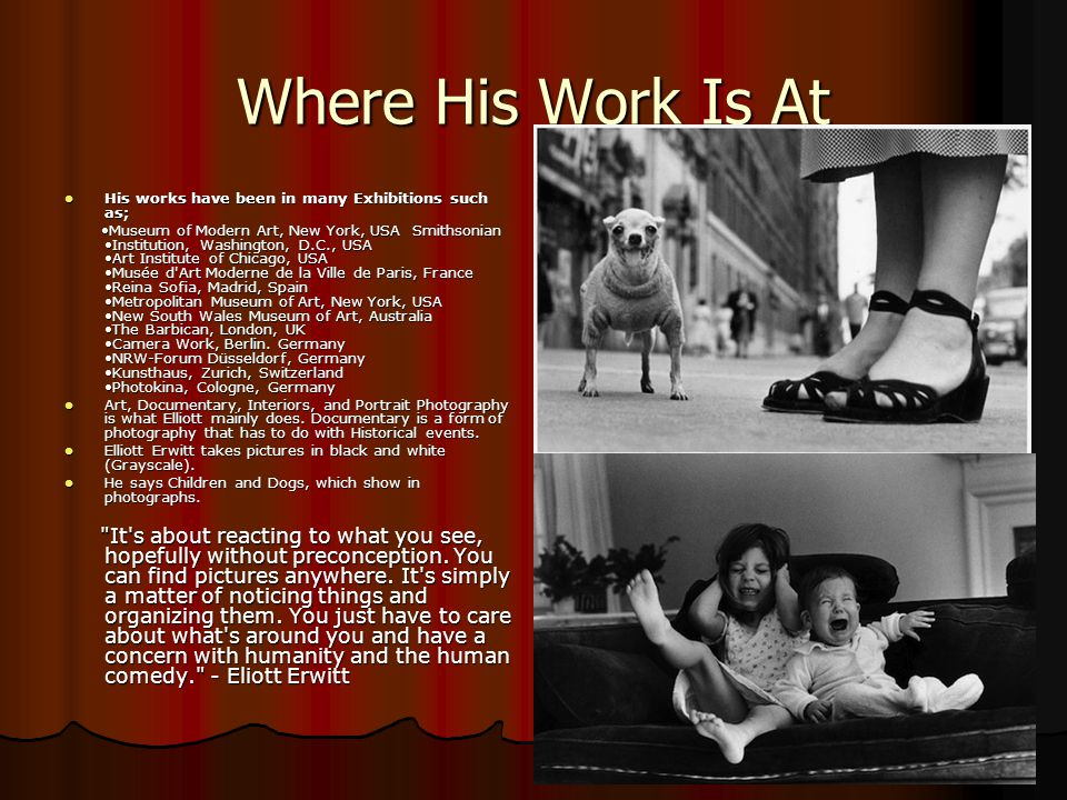 Where His Work Is At His works have been in many Exhibitions such as; His works have been in many Exhibitions such as; Museum of Modern Art, New York, USA Smithsonian Institution, Washington, D.C., USA Art Institute of Chicago, USA Musée d Art Moderne de la Ville de Paris, France Reina Sofia, Madrid, Spain Metropolitan Museum of Art, New York, USA New South Wales Museum of Art, Australia The Barbican, London, UK Camera Work, Berlin.