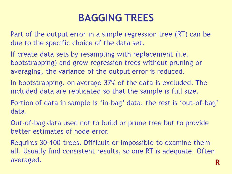BAGGING TREES Part of the output error in a simple regression tree (RT) can be due to the specific choice of the data set.