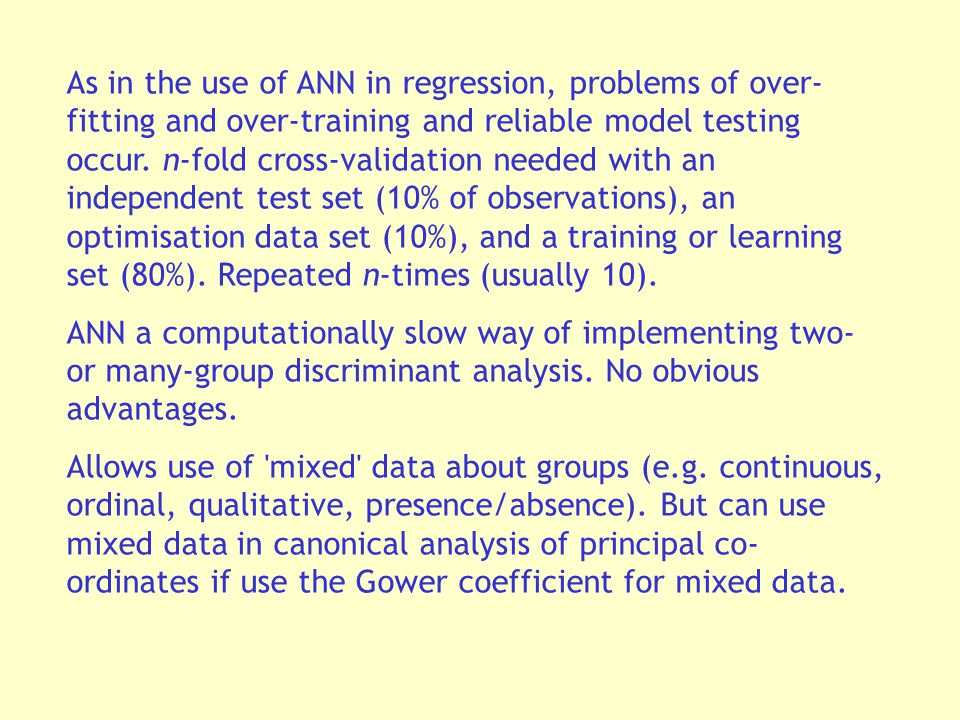 As in the use of ANN in regression, problems of over- fitting and over-training and reliable model testing occur.